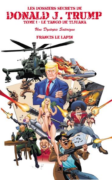 Les Dossiers Secrets de Donald J. Trump - TOME 1: LE TANGO DE TIJUANA